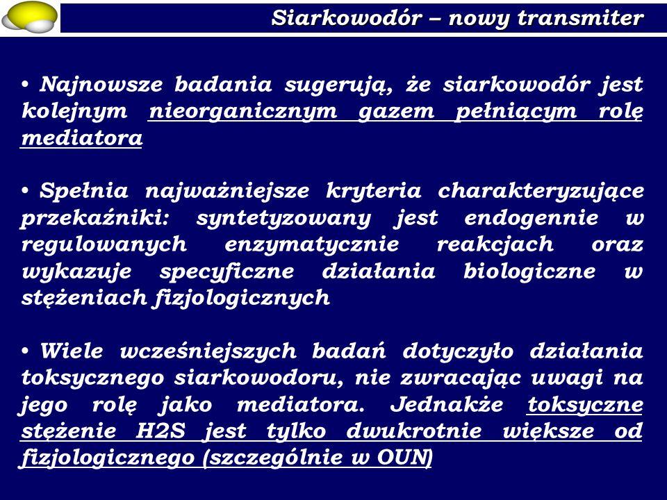 Siarkowodór – nowy transmiter Najnowsze badania sugerują, że siarkowodór jest kolejnym nieorganicznym gazem pełniącym rolę mediatora Spełnia najważnie