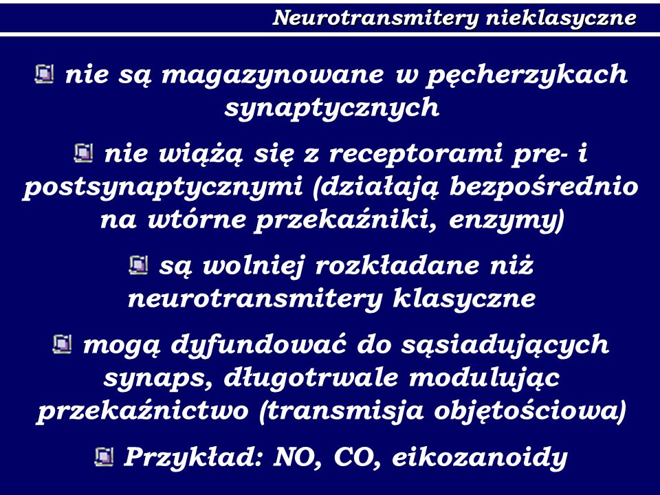 Neurotransmitery nieklasyczne nie są magazynowane w pęcherzykach synaptycznych nie wiążą się z receptorami pre- i postsynaptycznymi (działają bezpośre