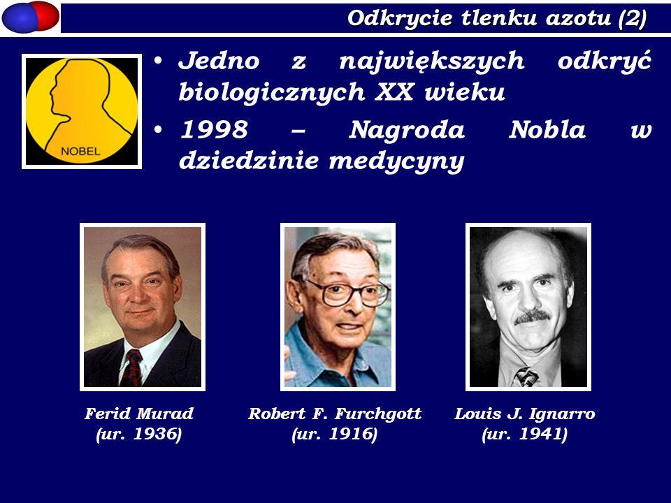 Odkrycie tlenku azotu (2) Jedno z największych odkryć biologicznych XX wieku 1998 – Nagroda Nobla w dziedzinie medycyny Robert F. Furchgott (ur. 1916)