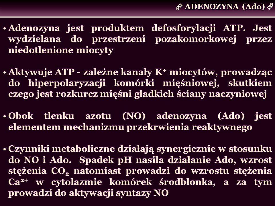 ADENOZYNA (Ado) Adenozyna jest produktem defosforylacji ATP. Jest wydzielana do przestrzeni pozakomorkowej przez niedotlenione miocyty Aktywuje ATP -
