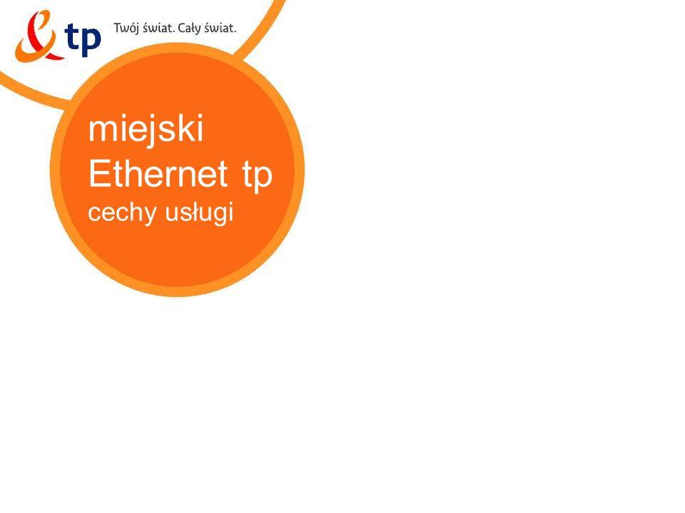 16 miejski Ethernet tp Korzyści dla Klienta