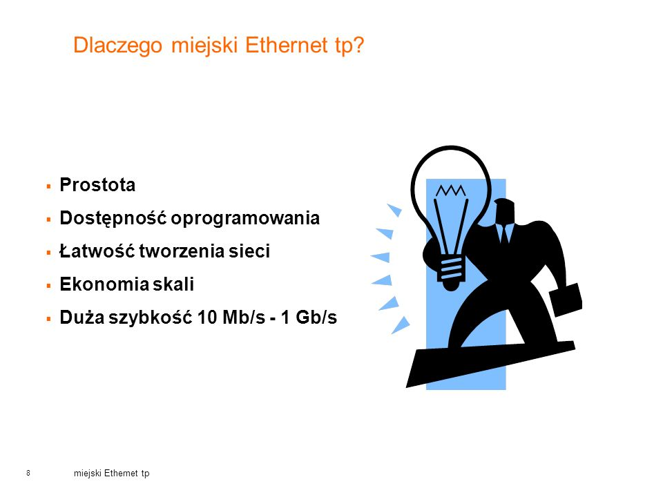 8 miejski Ethernet tp Dlaczego miejski Ethernet tp? Prostota Dostępność oprogramowania Łatwość tworzenia sieci Ekonomia skali Duża szybkość 10 Mb/s -