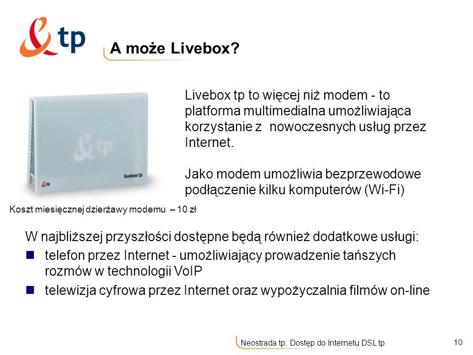 10 Neostrada tp, Dostęp do Internetu DSL tp A może Livebox? W najbliższej przyszłości dostępne będą również dodatkowe usługi: telefon przez Internet -