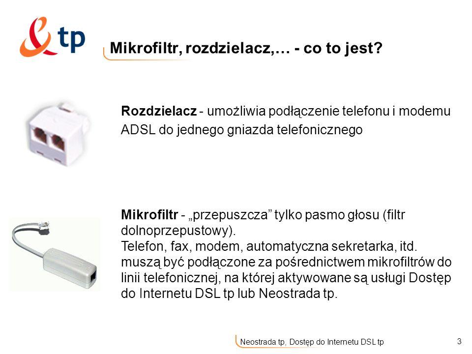 3 Neostrada tp, Dostęp do Internetu DSL tp Mikrofiltr, rozdzielacz,… - co to jest? Rozdzielacz - umożliwia podłączenie telefonu i modemu ADSL do jedne
