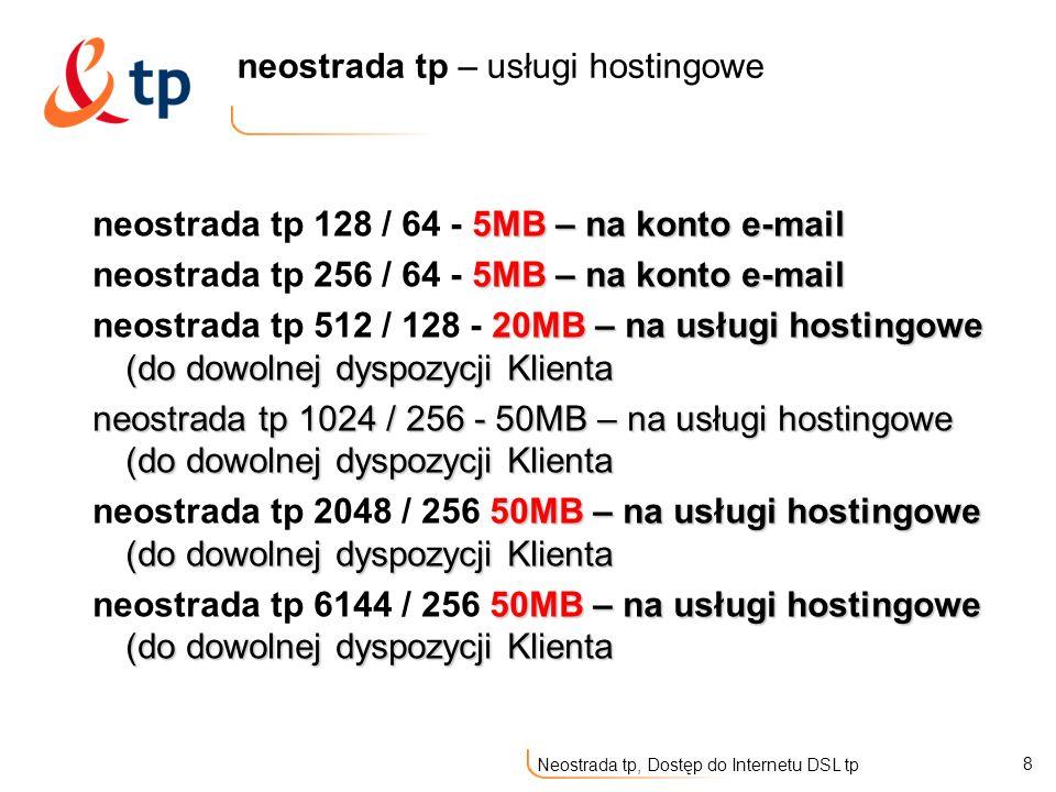 9 Neostrada tp, Dostęp do Internetu DSL tp Neostrada ograniczenia Limit transferu danych (15GB dla Neo 512) Spadek szybkości łącza do 32 k po przekroczeniu limitu Brak parametru CIR
