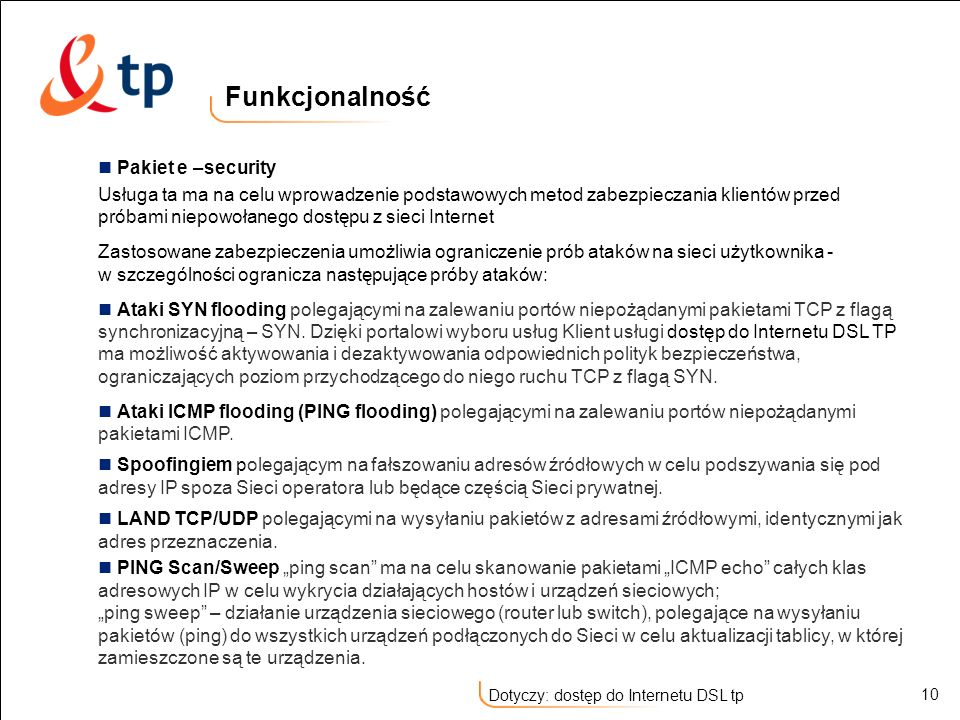 10 Dotyczy: dostęp do Internetu DSL tp Pakiet e –security Usługa ta ma na celu wprowadzenie podstawowych metod zabezpieczania klientów przed próbami n