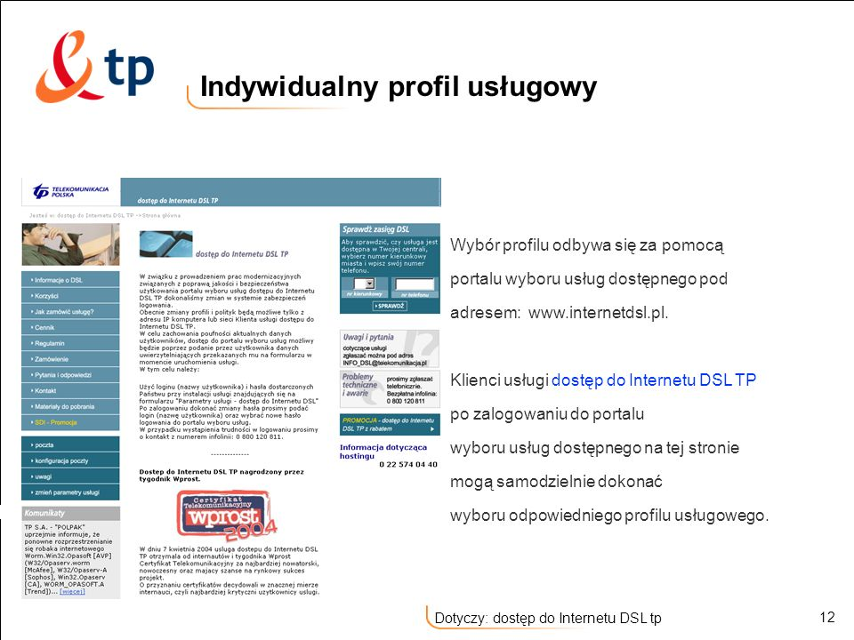 12 Dotyczy: dostęp do Internetu DSL tp Indywidualny profil usługowy Wybór profilu odbywa się za pomocą portalu wyboru usług dostępnego pod adresem: ww