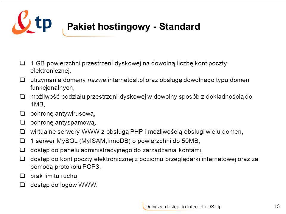 15 Dotyczy: dostęp do Internetu DSL tp 1 GB powierzchni przestrzeni dyskowej na dowolną liczbę kont poczty elektronicznej, utrzymanie domeny nazwa.int