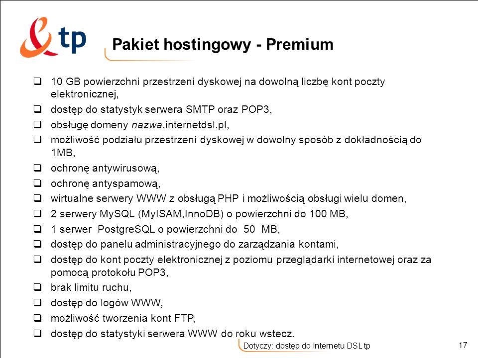 17 Dotyczy: dostęp do Internetu DSL tp 10 GB powierzchni przestrzeni dyskowej na dowolną liczbę kont poczty elektronicznej, dostęp do statystyk serwer