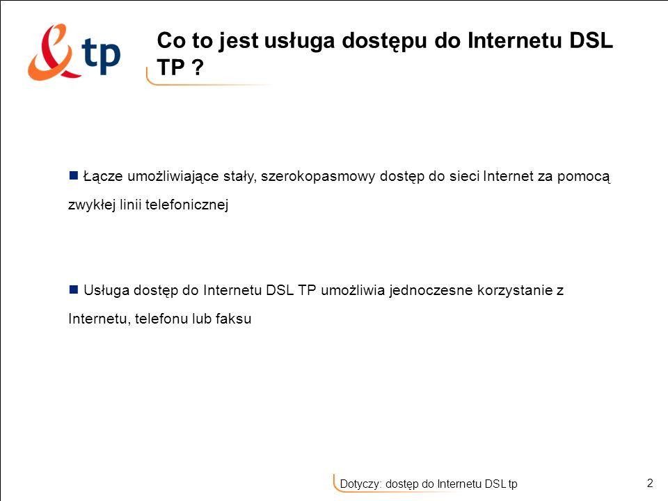 13 Dotyczy: dostęp do Internetu DSL tp Profil Nieograniczony – dostęp bez ograniczeń Profil Popularny – dostęp do popularnych serwisów internetowych, przeglądanie stron www, korzystanie z poczty elektronicznej przesyłanie danych protokołem FTP, korzystanie z serwisów internetowych działających w oparciu o protokoły: HTTP, FTP, HTTPS, POP3, POP3-sec, SMTP, NNTP, SSH, IMAP, DNS, ICMP-echo Profil Bezpieczny – dostęp do bezpiecznie udostępnianych usług, np.