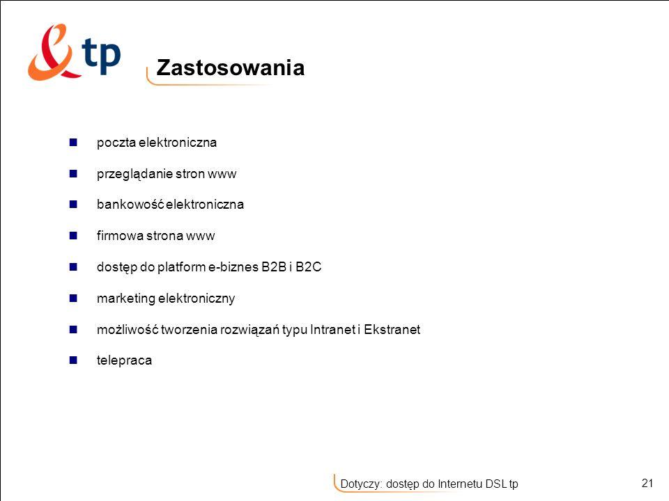 21 Dotyczy: dostęp do Internetu DSL tp Zastosowania poczta elektroniczna przeglądanie stron www bankowość elektroniczna firmowa strona www dostęp do p