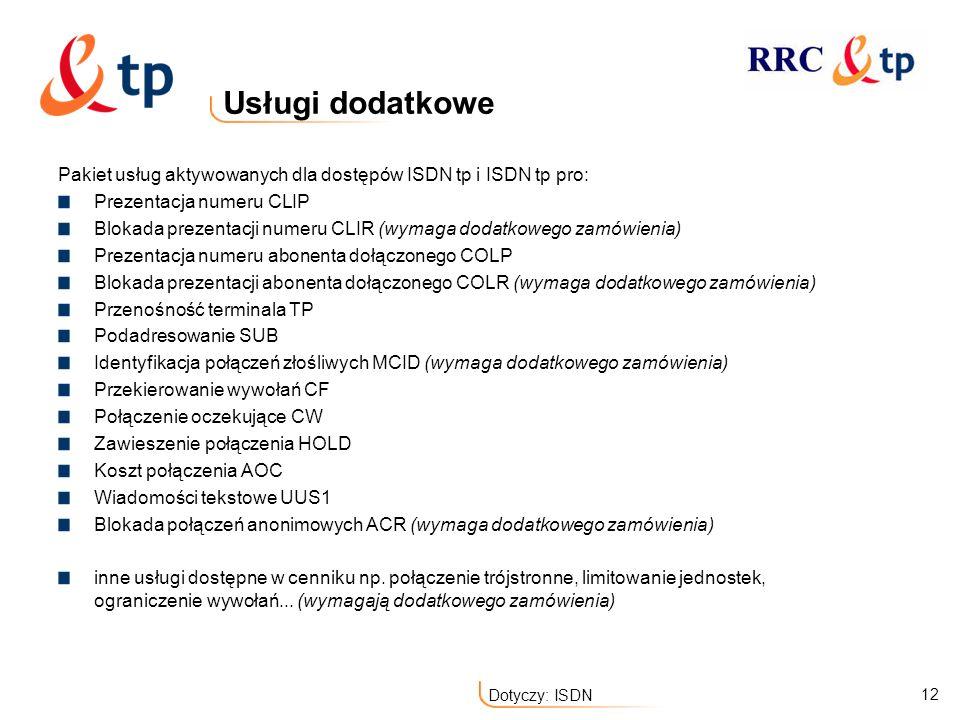 12 Dotyczy: ISDN Usługi dodatkowe Pakiet usług aktywowanych dla dostępów ISDN tp i ISDN tp pro: Prezentacja numeru CLIP Blokada prezentacji numeru CLI