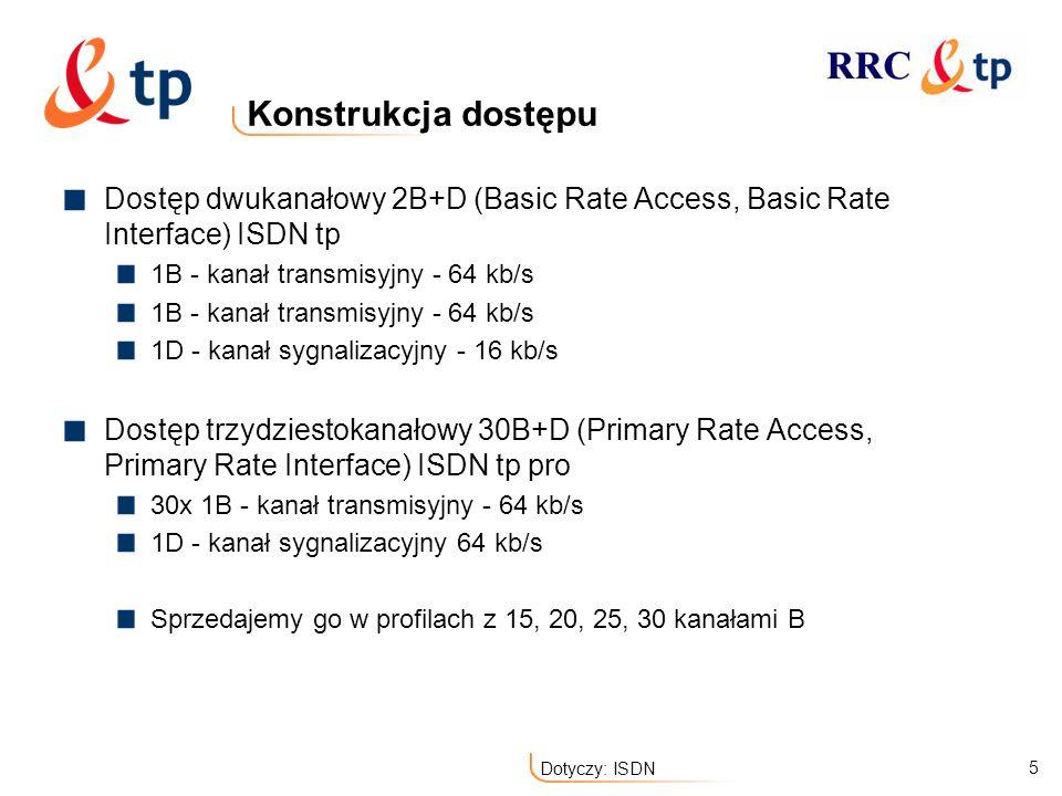 5 Dotyczy: ISDN Konstrukcja dostępu Dostęp dwukanałowy 2B+D (Basic Rate Access, Basic Rate Interface) ISDN tp 1B - kanał transmisyjny - 64 kb/s 1D - k