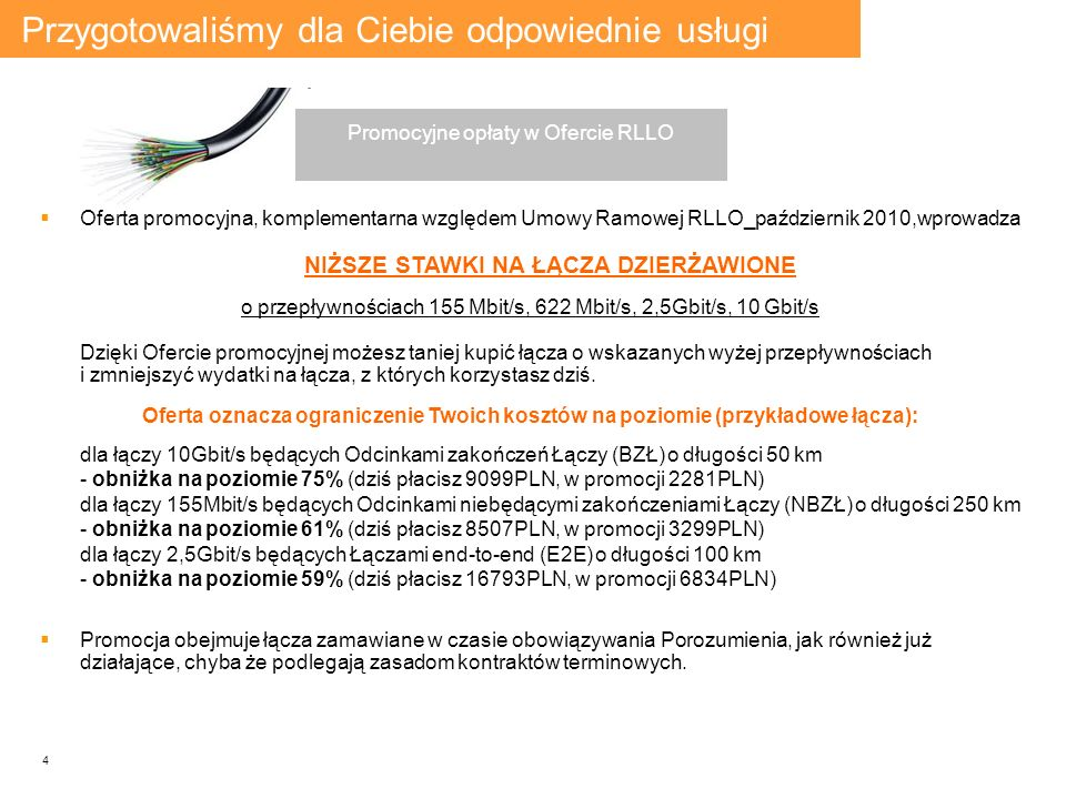 4 Oferta promocyjna, komplementarna względem Umowy Ramowej RLLO_październik 2010,wprowadza NIŻSZE STAWKI NA ŁĄCZA DZIERŻAWIONE o przepływnościach 155