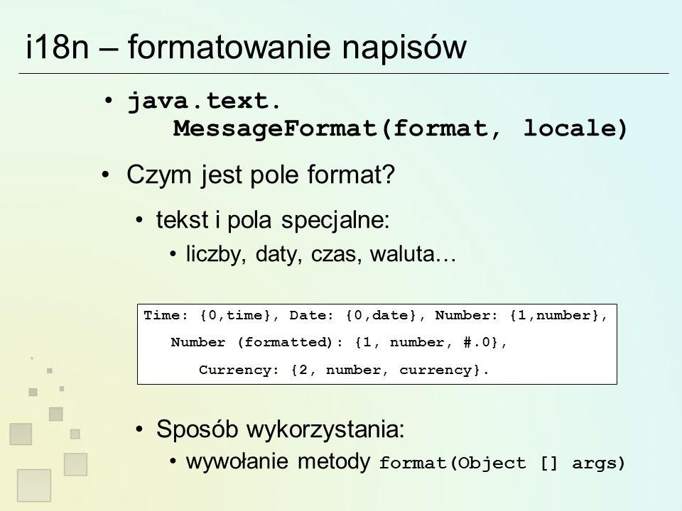 i18n – formatowanie napisów java.text. MessageFormat(format, locale) Czym jest pole format.