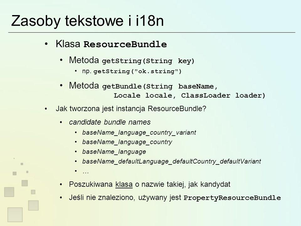 Zasoby tekstowe i i18n Klasa ResourceBundle Metoda getString(String key) np.