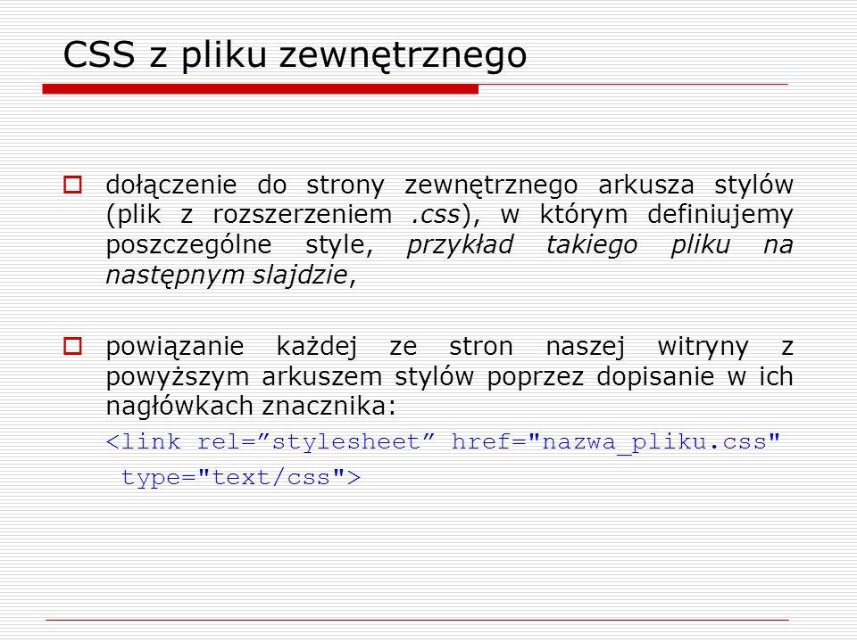 CSS z pliku zewnętrznego dołączenie do strony zewnętrznego arkusza stylów (plik z rozszerzeniem.css), w którym definiujemy poszczególne style, przykła