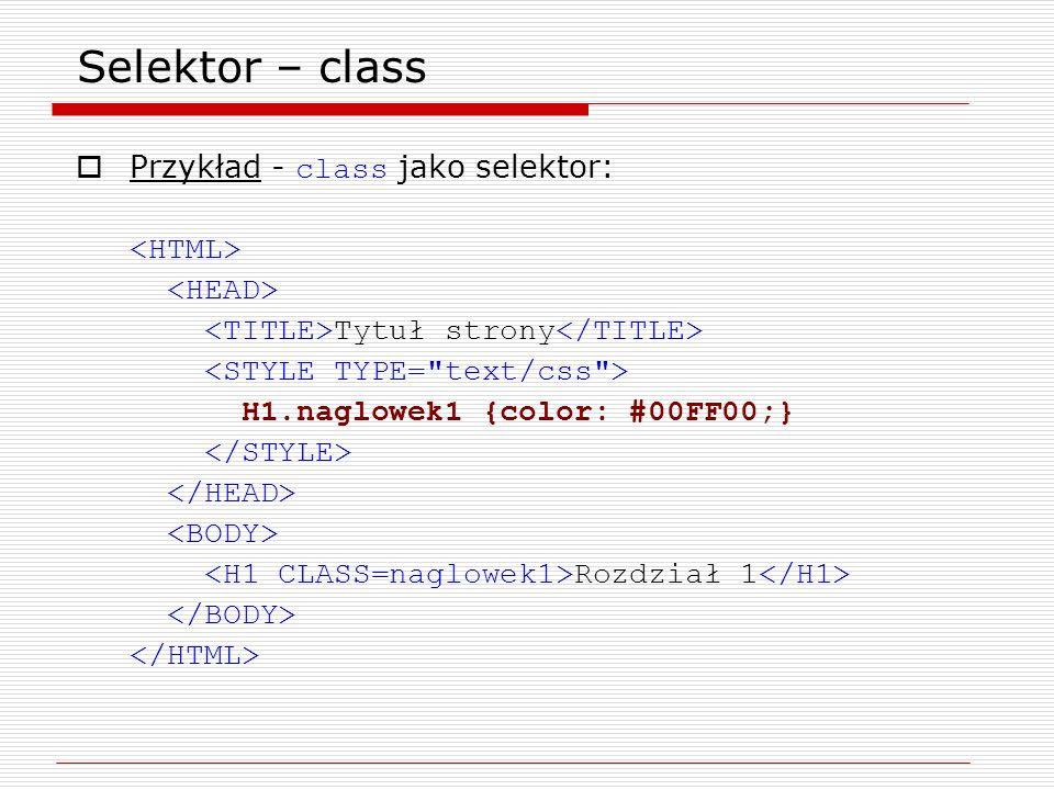 Selektor – class Przykład - class jako selektor: Tytuł strony H1.naglowek1 {color: #00FF00;} Rozdział 1