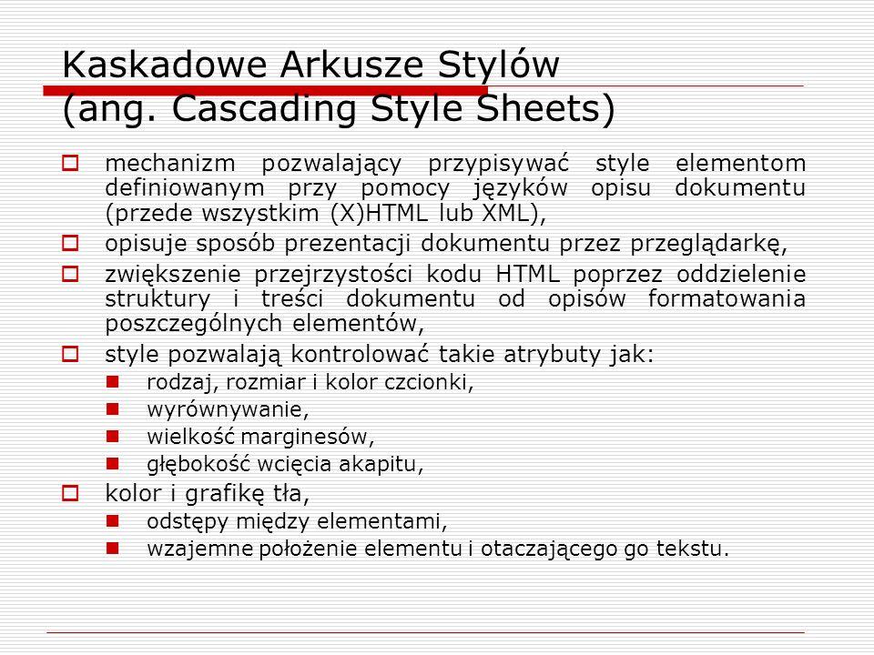Kaskadowe Arkusze Stylów (ang. Cascading Style Sheets) mechanizm pozwalający przypisywać style elementom definiowanym przy pomocy języków opisu dokume