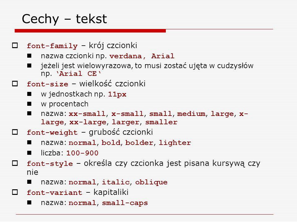 Cechy – tekst font-family – krój czcionki nazwa czcionki np. verdana, Arial jeżeli jest wielowyrazowa, to musi zostać ujęta w cudzysłów np. Arial CE f