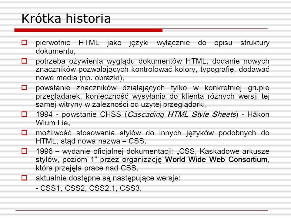 Krótka historia pierwotnie HTML jako języki wyłącznie do opisu struktury dokumentu, potrzeba ożywienia wyglądu dokumentów HTML, dodanie nowych znaczni