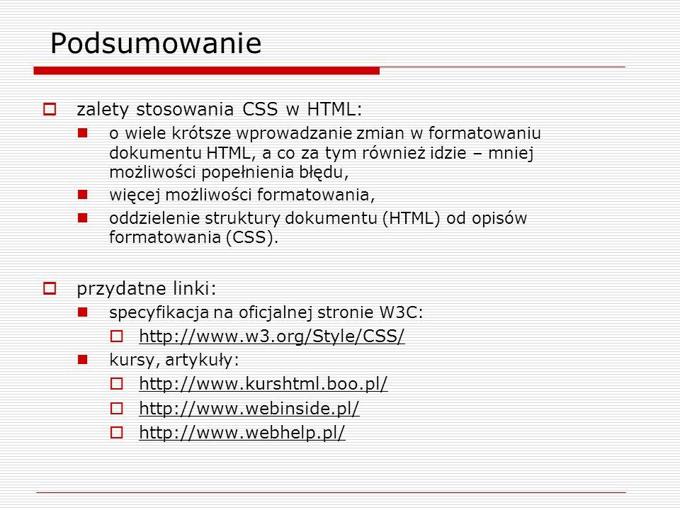 Podsumowanie zalety stosowania CSS w HTML: o wiele krótsze wprowadzanie zmian w formatowaniu dokumentu HTML, a co za tym również idzie – mniej możliwo