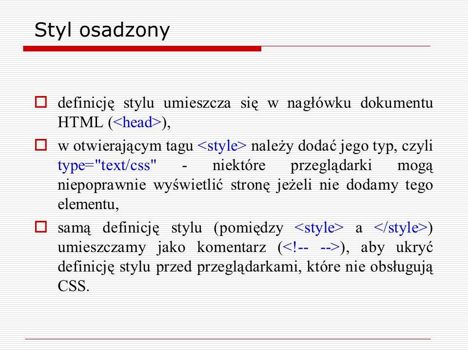 Przykład … body {background: #0000FF; color:#FFFF00; margin-left: 2cm; margin-right: 2cm} h2 {font-size: 20pt; color: #FF0000; background: #FFFFFF} p {font-size: 14pt; text-indent: 4cm}.lewa {text-align: left}.prawa {text-align: right} … Czerwony nagłówek na białym tle Tekst jest żółty na niebieskim tle.