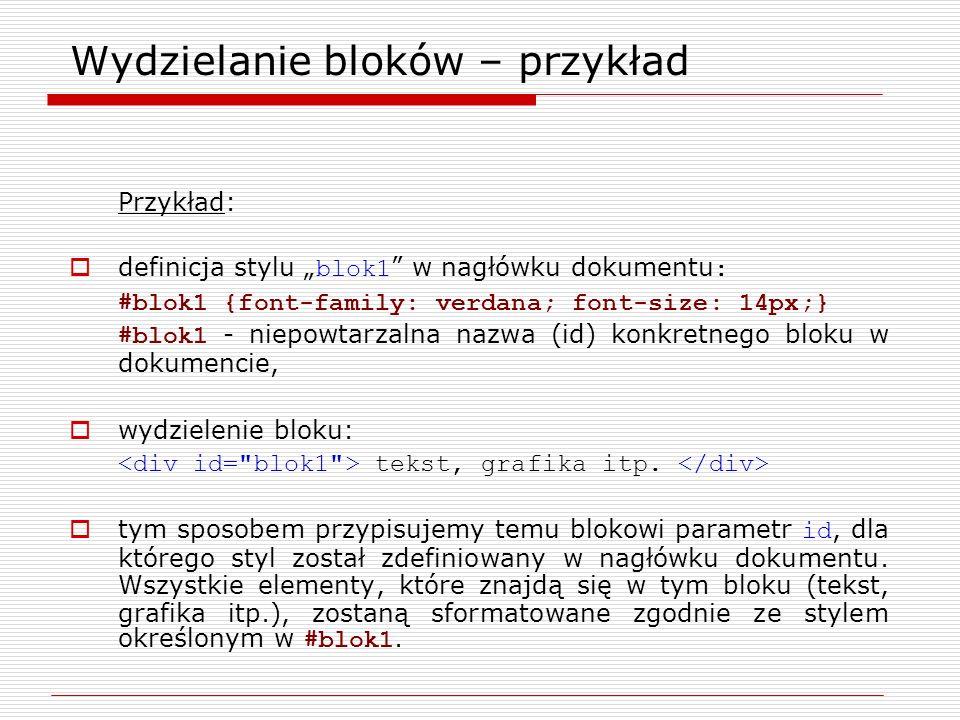 Wydzielanie bloków – przykład Przykład: definicja stylu blok1 w nagłówku dokumentu : #blok1 {font-family: verdana; font-size: 14px;} #blok1 - niepowta