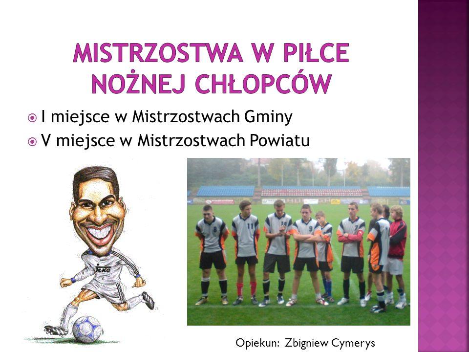 I miejsce w Mistrzostwach Gminy V miejsce w Mistrzostwach Powiatu Opiekun: Zbigniew Cymerys