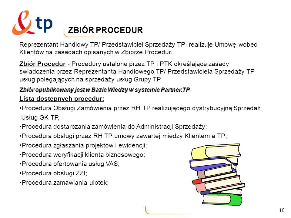 10 ZBIÓR PROCEDUR Reprezentant Handlowy TP/ Przedstawiciel Sprzedaży TP realizuje Umowę wobec Klientów na zasadach opisanych w Zbiorze Procedur. Zbiór