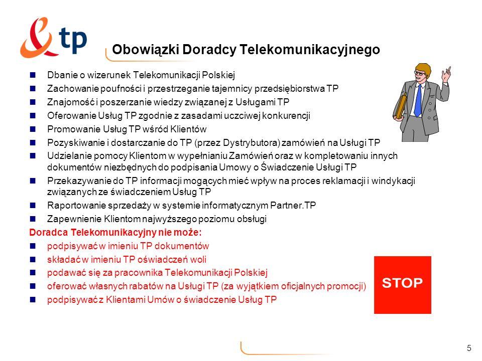 5 Obowiązki Doradcy Telekomunikacyjnego Dbanie o wizerunek Telekomunikacji Polskiej Zachowanie poufności i przestrzeganie tajemnicy przedsiębiorstwa T