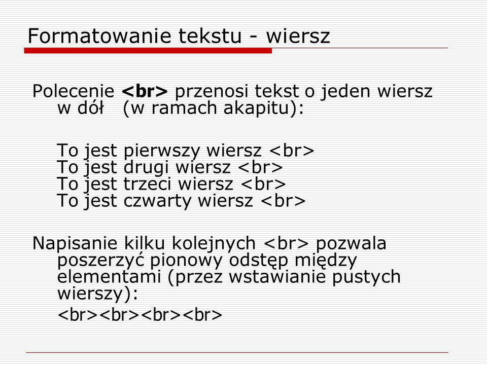 Formatowanie tekstu - wiersz Polecenie przenosi tekst o jeden wiersz w dół (w ramach akapitu): To jest pierwszy wiersz To jest drugi wiersz To jest tr