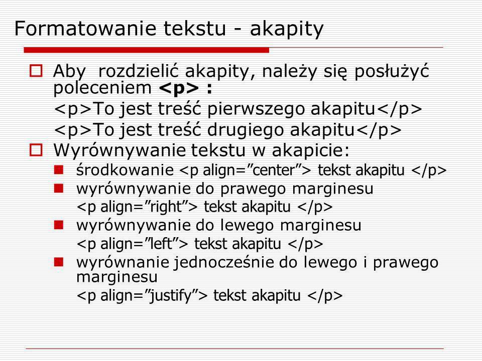 Formatowanie tekstu - akapity Aby rozdzielić akapity, należy się posłużyć poleceniem : To jest treść pierwszego akapitu To jest treść drugiego akapitu