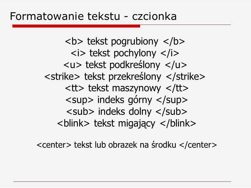 Formatowanie tekstu - czcionka tekst pogrubiony tekst pochylony tekst podkreślony tekst przekreślony tekst maszynowy indeks górny indeks dolny tekst m