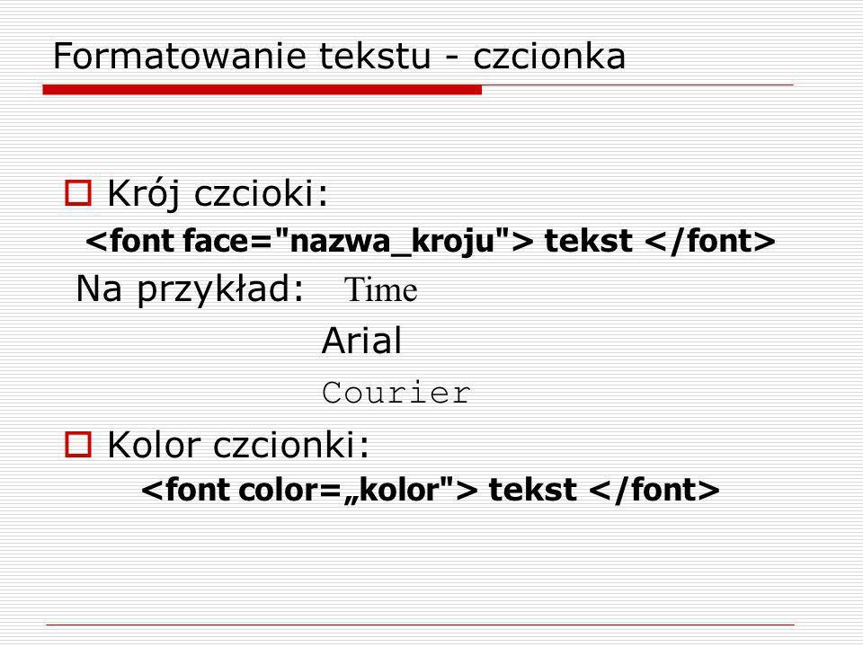 Krój czcioki: tekst Na przykład: Time Arial Courier Kolor czcionki: tekst Formatowanie tekstu - czcionka