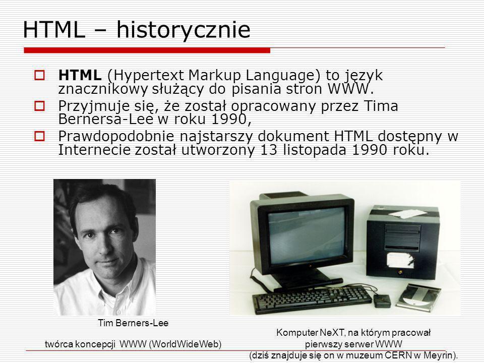 HTML – historycznie HTML (Hypertext Markup Language) to język znacznikowy służący do pisania stron WWW. Przyjmuje się, że został opracowany przez Tima