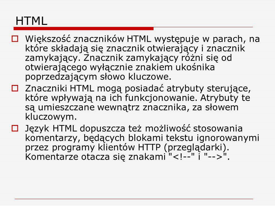 HTML Większość znaczników HTML występuje w parach, na które składają się znacznik otwierający i znacznik zamykający. Znacznik zamykający różni się od