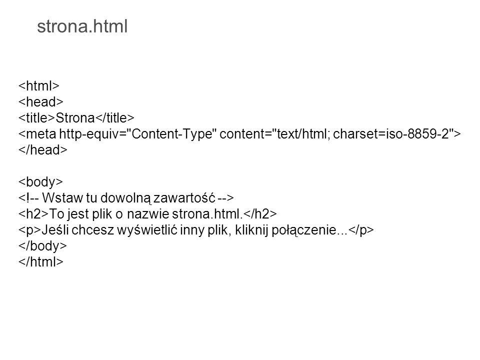 strona.html Strona To jest plik o nazwie strona.html. Jeśli chcesz wyświetlić inny plik, kliknij połączenie...