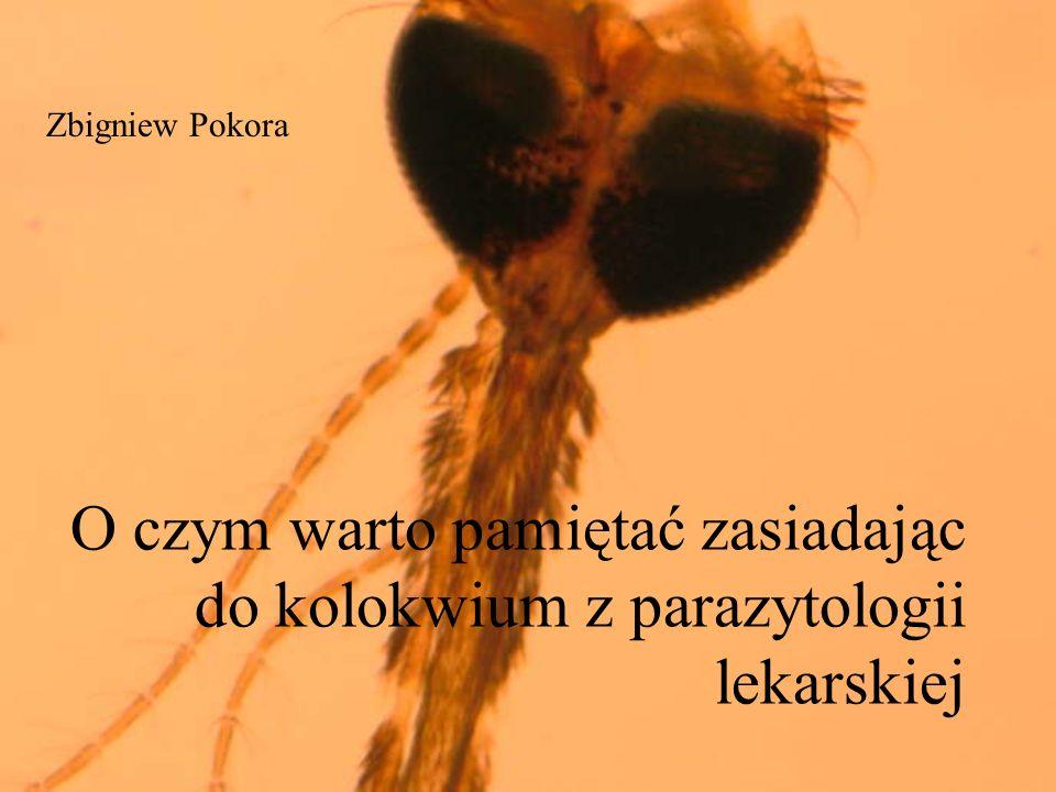 O czym warto pamiętać zasiadając do kolokwium z parazytologii lekarskiej Zbigniew Pokora