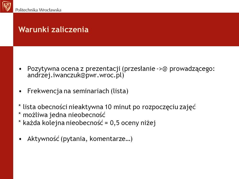 Pozytywna ocena z prezentacji (przesłanie ->@ prowadzącego: andrzej.iwanczuk@pwr.wroc.pl) Frekwencja na seminariach (lista) * lista obecności nieaktyw