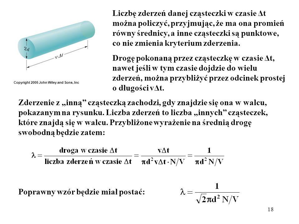 18 Liczbę zderzeń danej cząsteczki w czasie Δt można policzyć, przyjmując, że ma ona promień równy średnicy, a inne cząsteczki są punktowe, co nie zmi