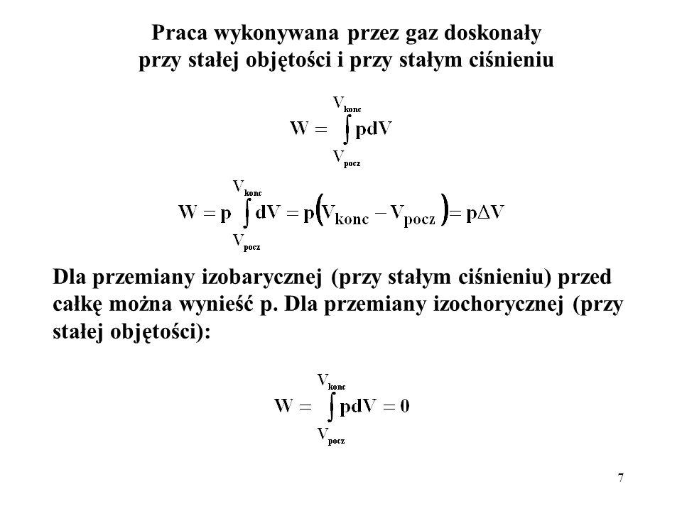7 Praca wykonywana przez gaz doskonały przy stałej objętości i przy stałym ciśnieniu Dla przemiany izobarycznej (przy stałym ciśnieniu) przed całkę mo