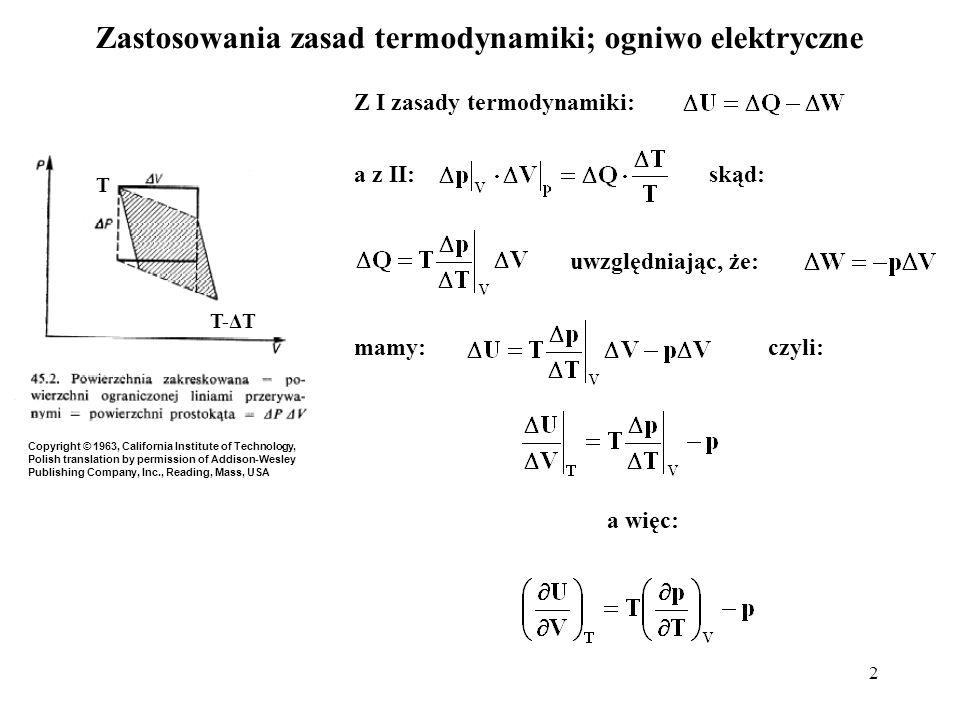 2 Z I zasady termodynamiki: a z II: skąd: uwzględniając, że: mamy: czyli: a więc: Zastosowania zasad termodynamiki; ogniwo elektryczne Copyright © 196