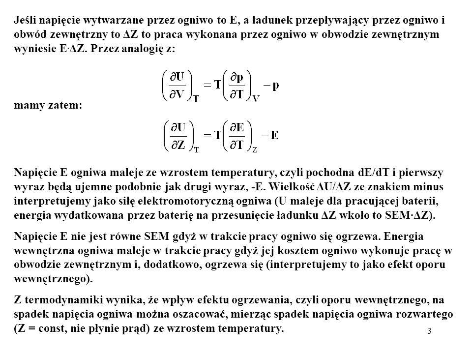3 Jeśli napięcie wytwarzane przez ogniwo to E, a ładunek przepływający przez ogniwo i obwód zewnętrzny to ΔZ to praca wykonana przez ogniwo w obwodzie
