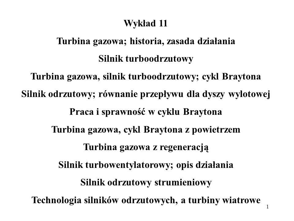 1 Wykład 11 Turbina gazowa; historia, zasada działania Silnik turboodrzutowy Turbina gazowa, silnik turboodrzutowy; cykl Braytona Silnik odrzutowy; ró