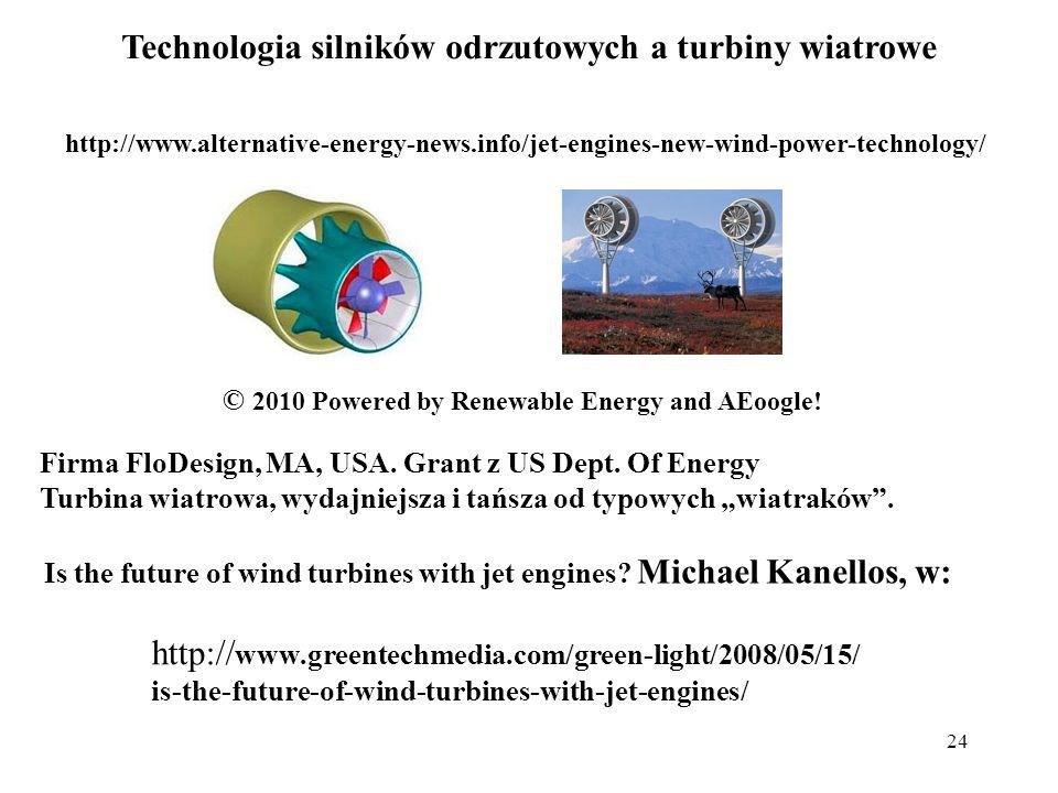 24 Technologia silników odrzutowych a turbiny wiatrowe Firma FloDesign, MA, USA. Grant z US Dept. Of Energy Turbina wiatrowa, wydajniejsza i tańsza od