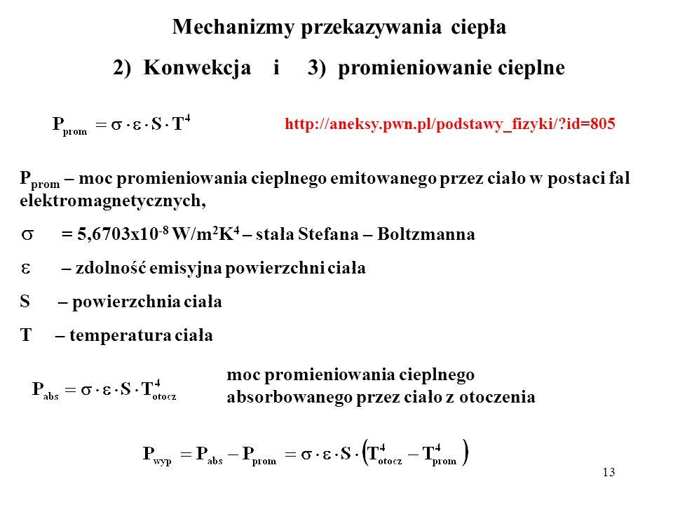 13 P prom – moc promieniowania cieplnego emitowanego przez ciało w postaci fal elektromagnetycznych, = 5,6703x10 -8 W/m 2 K 4 – stała Stefana – Boltzm
