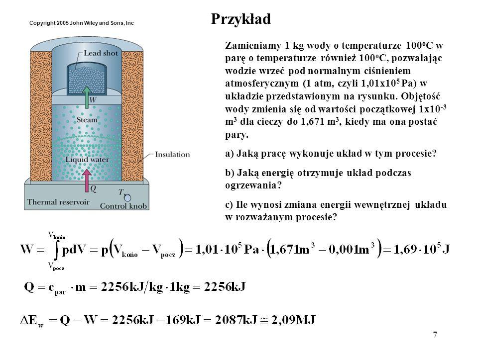 7 Przykład Zamieniamy 1 kg wody o temperaturze 100 o C w parę o temperaturze również 100 o C, pozwalając wodzie wrzeć pod normalnym ciśnieniem atmosfe