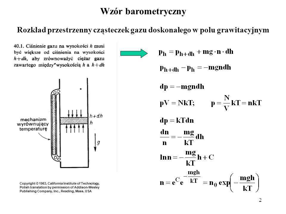 2 Wzór barometryczny Rozkład przestrzenny cząsteczek gazu doskonałego w polu grawitacyjnym Copyright © 1963, California Institute of Technology, Polis