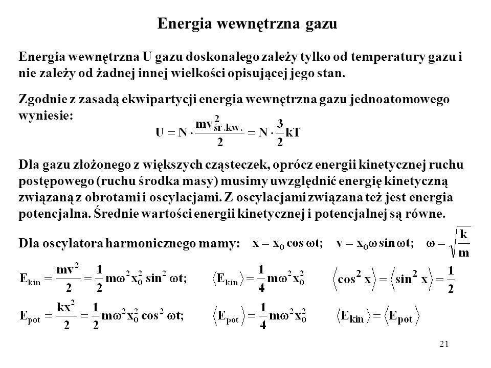 21 Zgodnie z zasadą ekwipartycji energia wewnętrzna gazu jednoatomowego wyniesie: Energia wewnętrzna gazu Dla gazu złożonego z większych cząsteczek, o